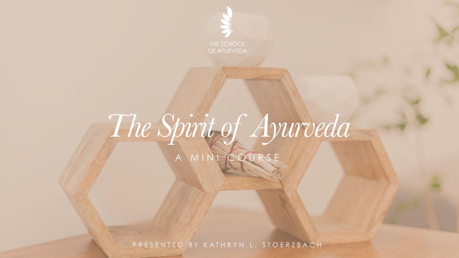 The Spirit of Ayurveda, mini course.
