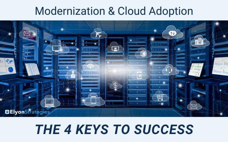 Modernization and Cloud Adoption: 4 Keys to Success