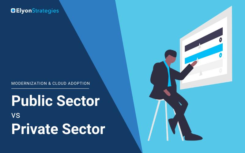 Modernization and Cloud Adoption: Public Sector vs Private Sector Modernization