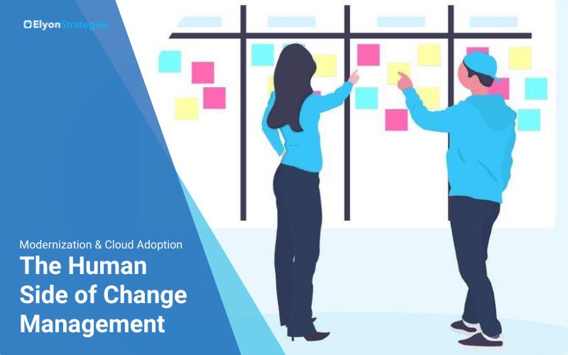 Modernization and Cloud Adoption: The Human Side of Change Management