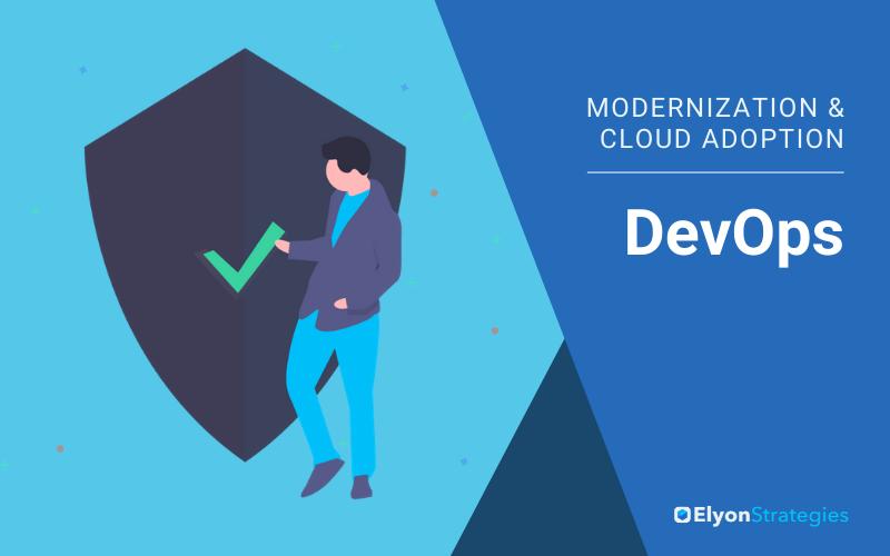 Modernization and Cloud Adoption: DevOps