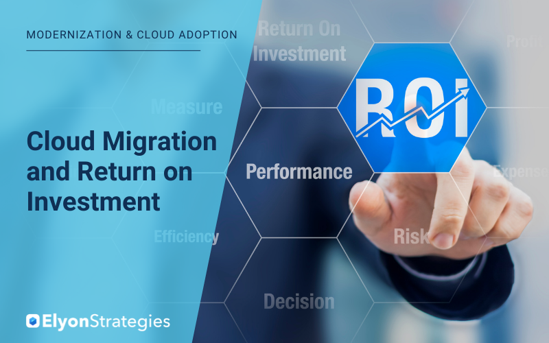 Modernization and Cloud Adoption: Cloud Migration and Return on Investment