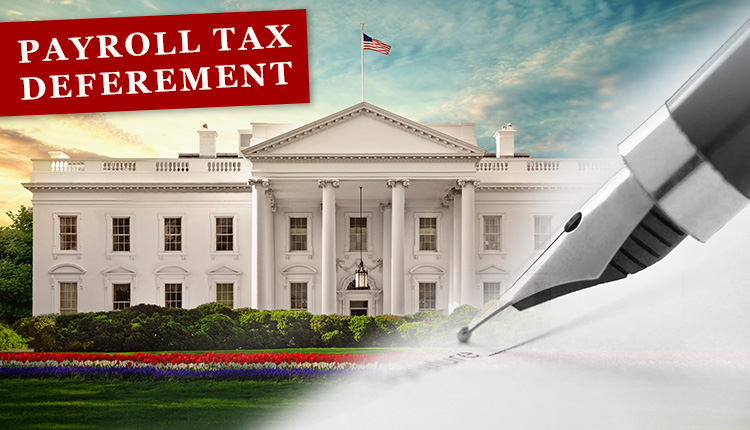 Presidential Memorandums to Defer Payroll Taxes Through 2020 and Offer Other Financial Relief