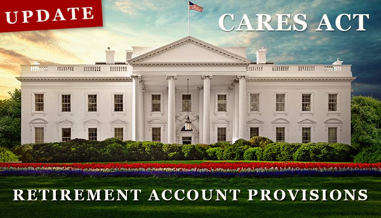 CARES Act – Retirement Account Provisions | UPDATE