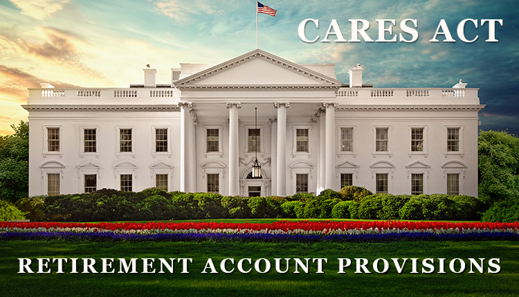 CARES Act – Retirement Account Provisions