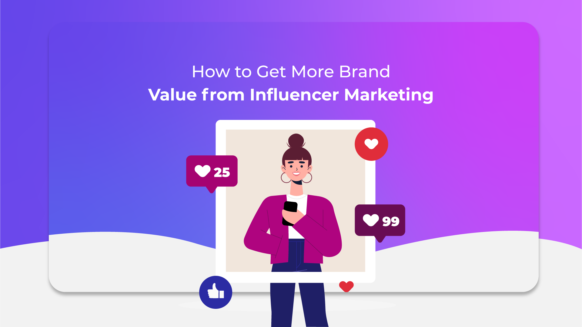 How to Get More Brand Value from Influencer Marketing
