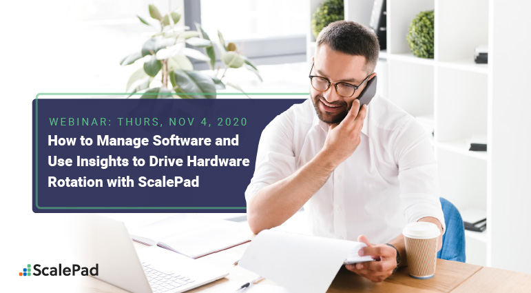 How to Manage Software and Use Insights to Drive Hardware Rotation with ScalePad