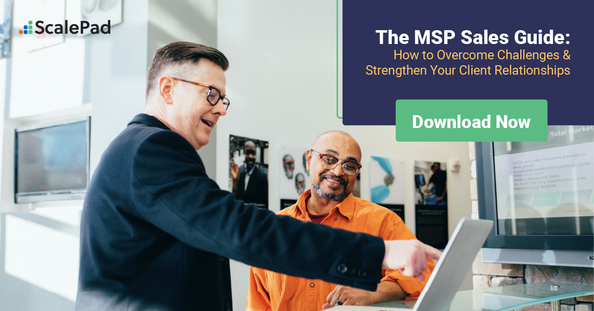 The MSP Sales Guide: How to Overcome Challenges & Strengthen Your Client Relationships