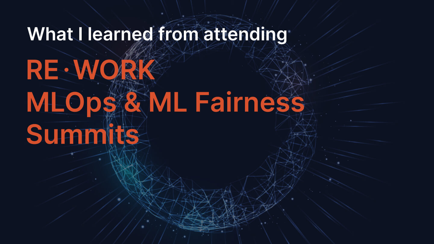 WHAT I LEARNED FROM ATTENDING REWORK MLOPS AND ML FAIRNESS SUMMITS