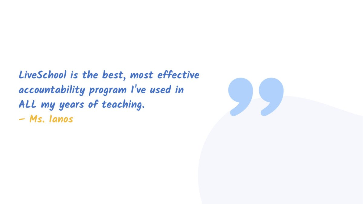 """""""LiveSchool is the best, most effective accountability program I've used in ALL my years of teaching."""" Ms. Ianos"""