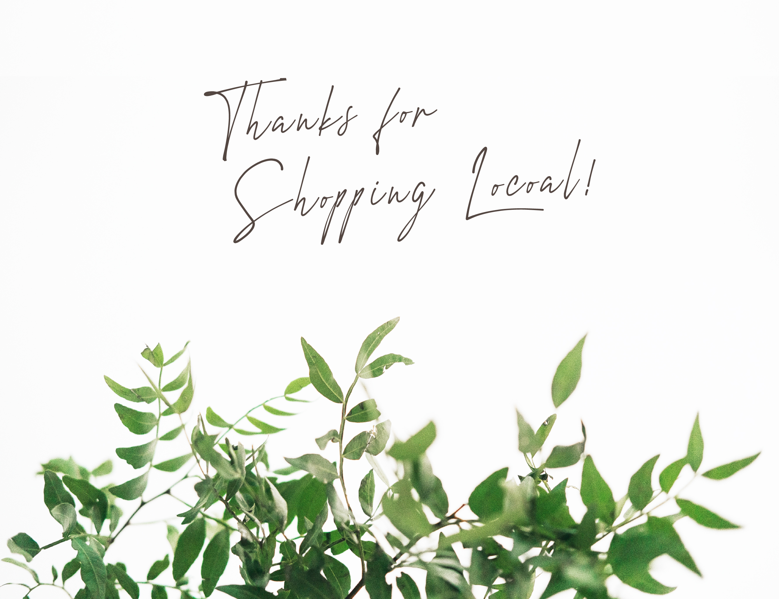 Thanks for shopping local with greenery.