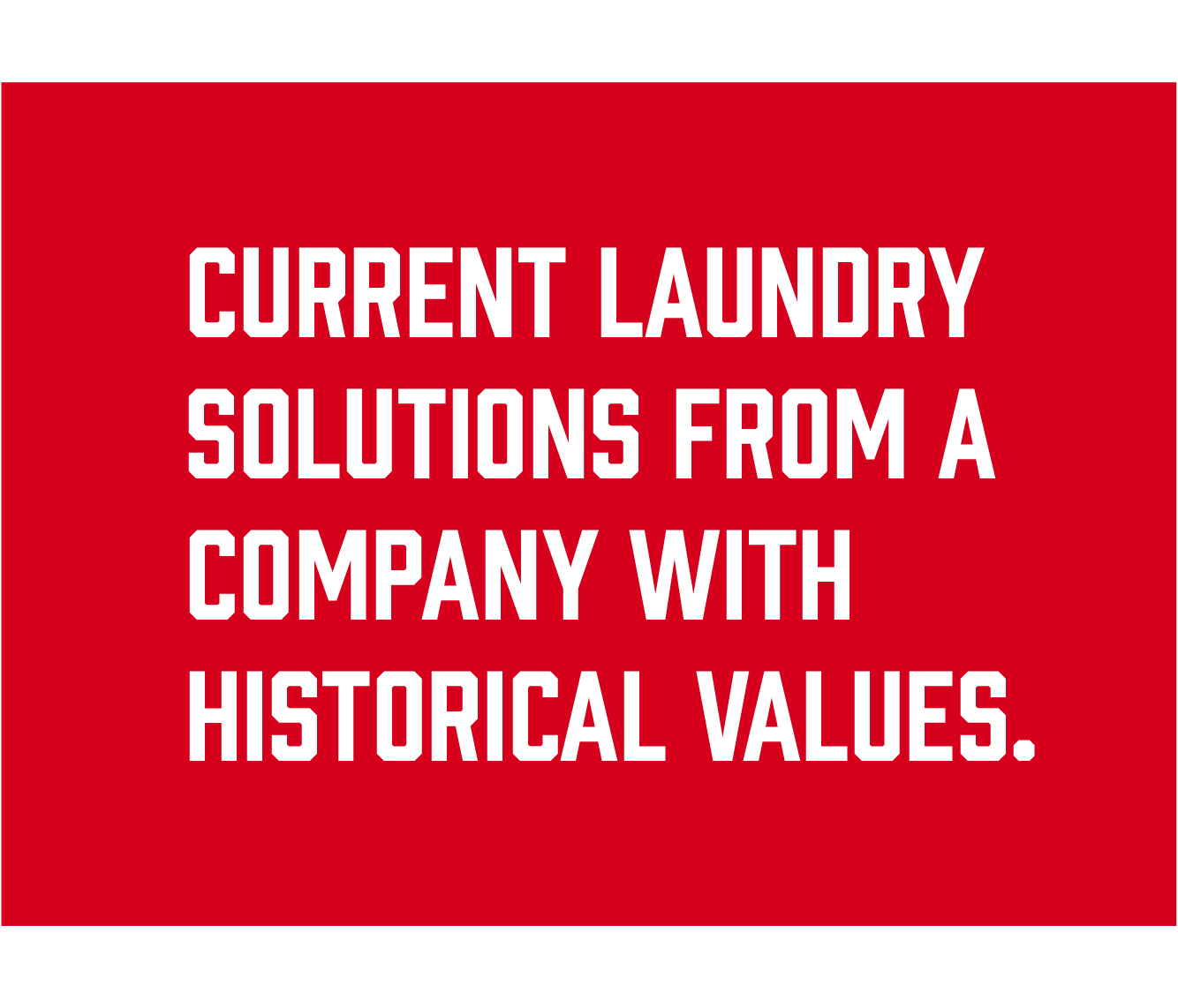 Current laundry solutions from a company with historic values.