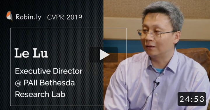 [CVPR 2019 AI Talk] Apply Deep Learning in Medical Research. Le Lu, Executive Director @ PAII Inc.