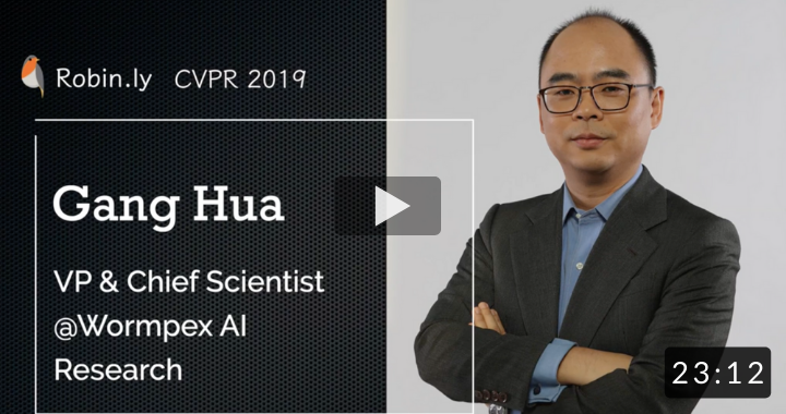 [CVPR 2019 AI Talk] Gang Hua, VP & Chief Scientist @ Wormpex AI Research