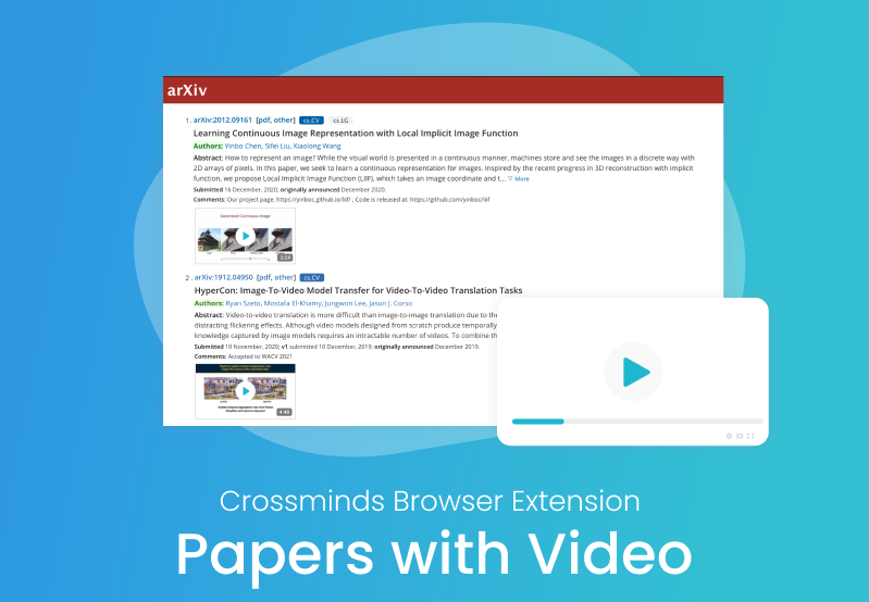 Crossminds Papers with Videos: Find research videos for AI research papers on arXiv While browsing arXiv.org, Crossminds papers with video extension instantly help you find research videos related to each paper. Powered by Crossminds.ai research video platform, this free extension currently covers over 6000 videos in artificial intelligence, machine learning, deep learning, computer vision, natural language processing (NLP), robotics and many other topics in the computer science domain.