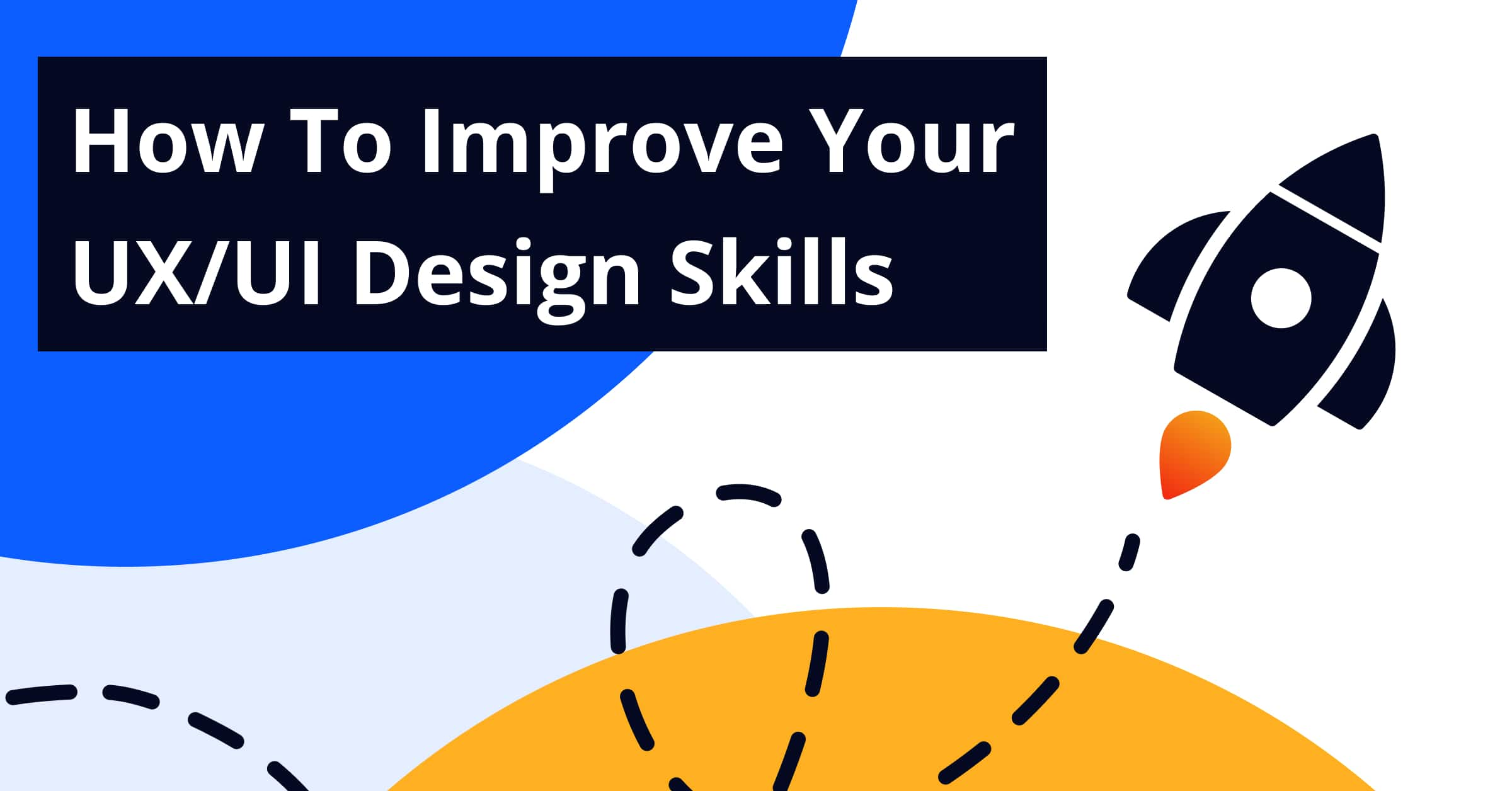 How to Improve Your UI/UX Design Skills