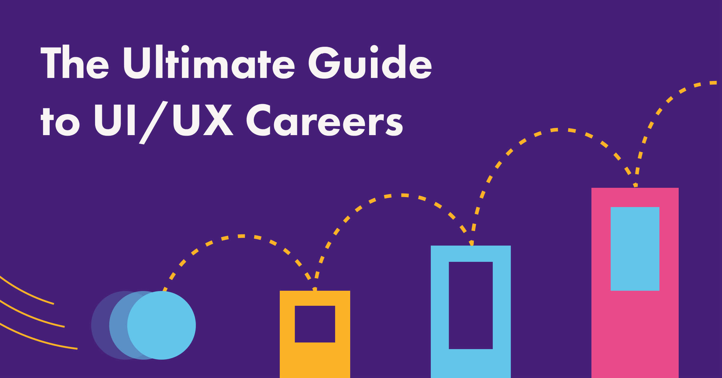 The Ultimate Guide to UI/UX Careers