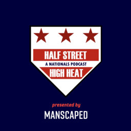 Half Street High Heat | A Nationals Podcast