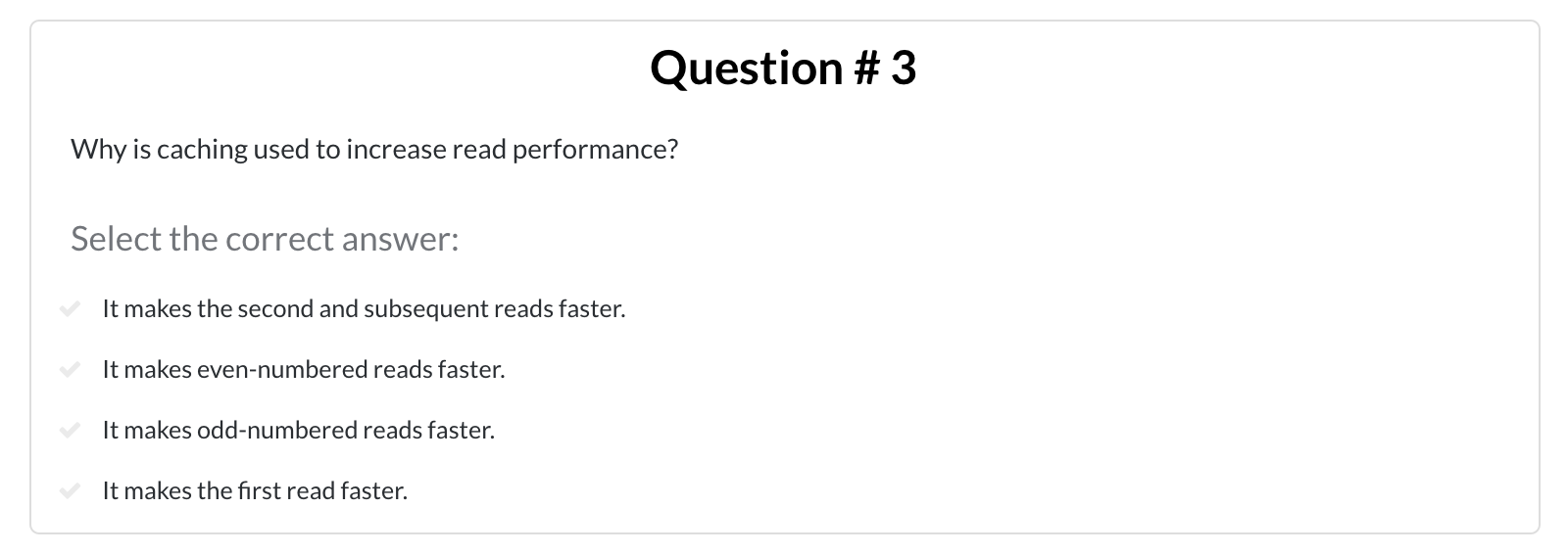 Question 3 of 5: Why is caching used to increase read performance?