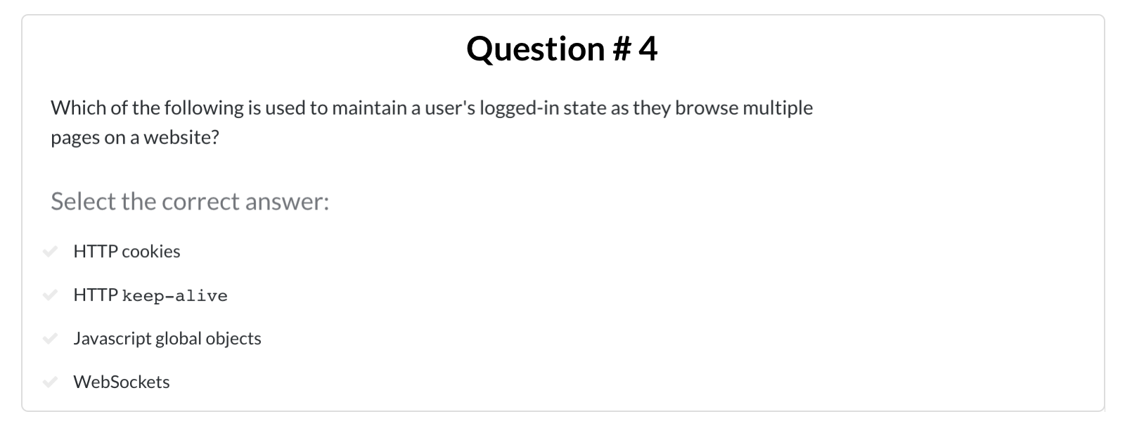Question 4 of 5: Which of the following is used to maintain a user's logged-in state as they browse multiple pages on a website?