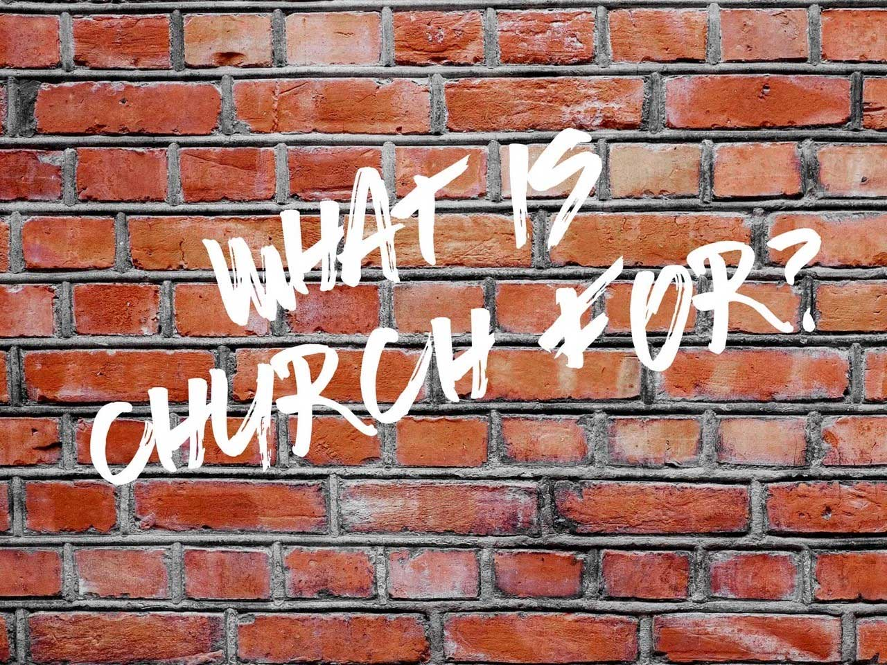 What Is Church For?