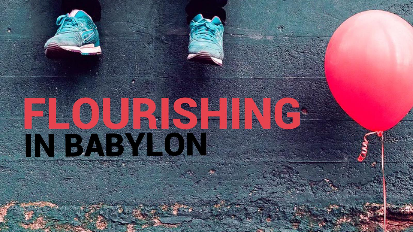Flourishing in Babylon