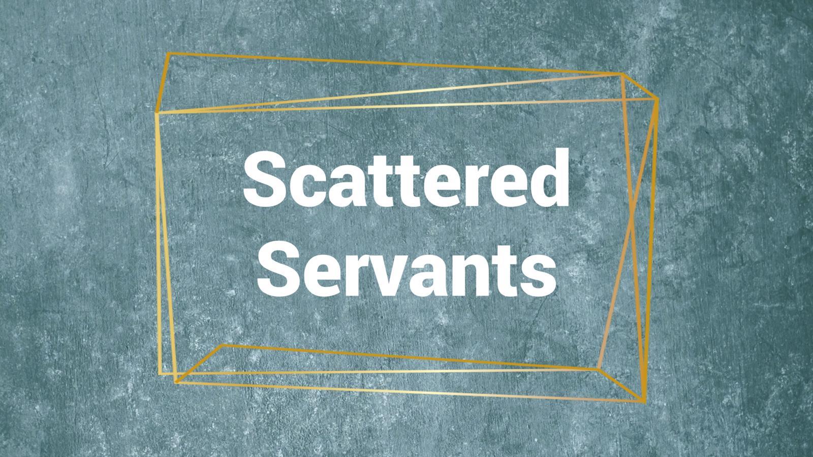 Scattered Servants