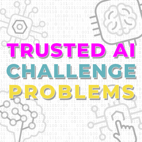 Trusted AI Challenge Problems