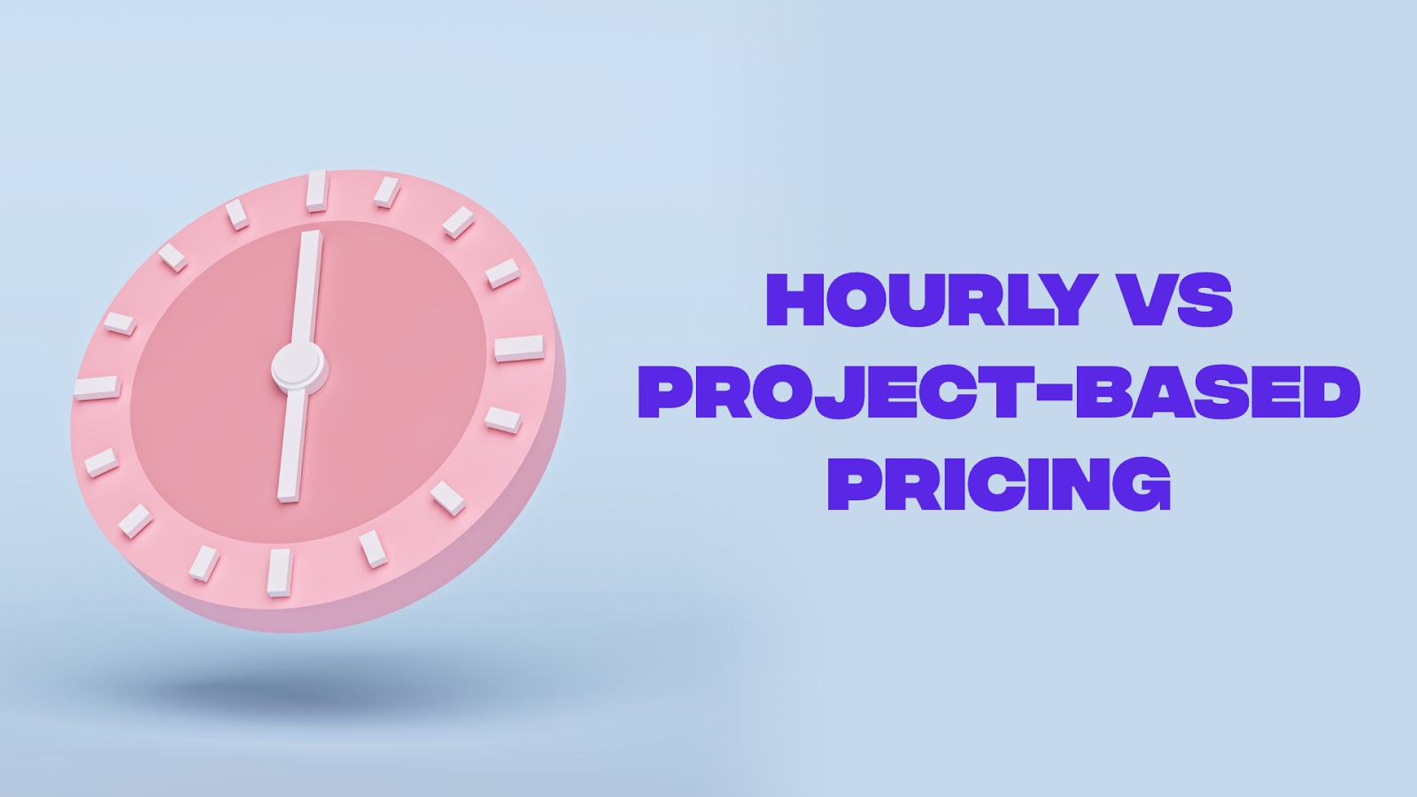 Hourly vs project-based pricing