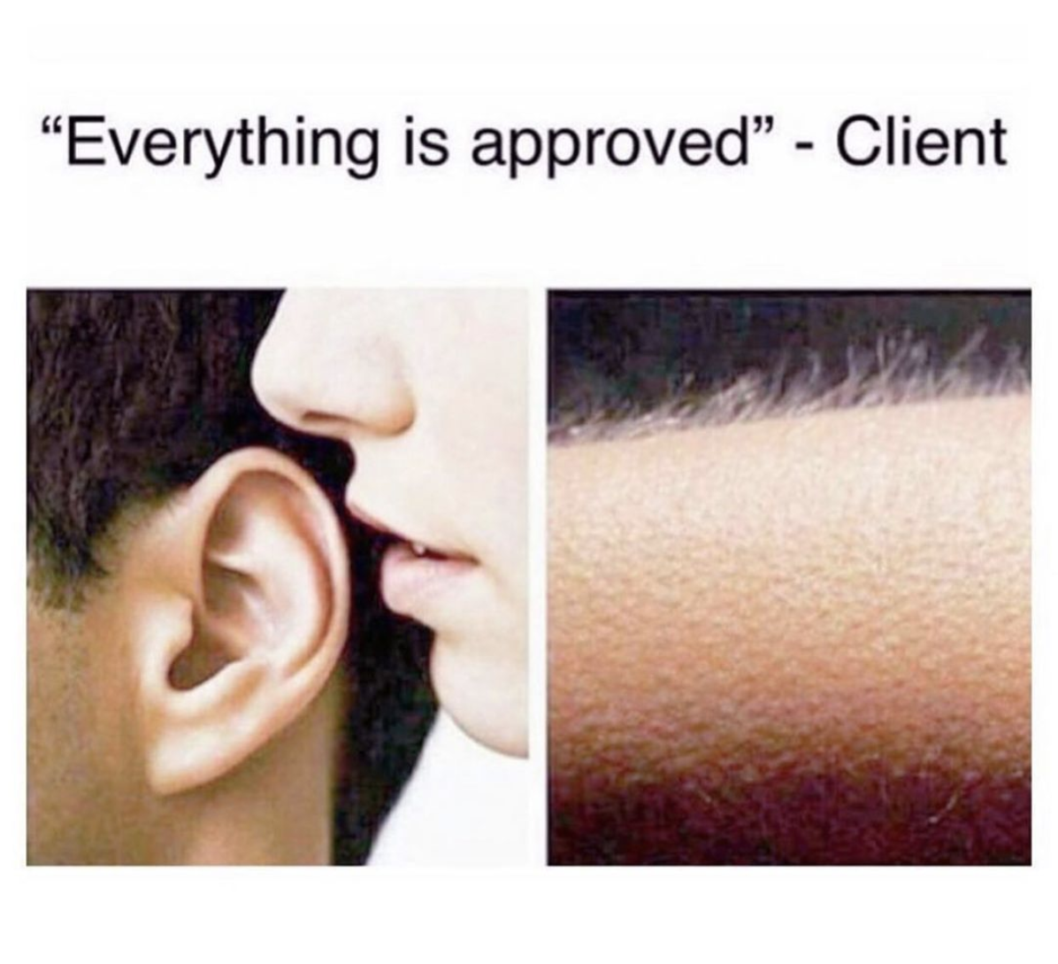 """Everything is approved"" — Client"