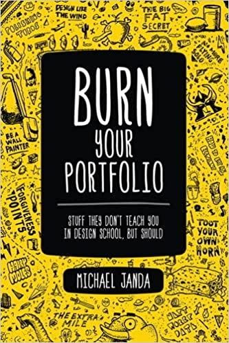 Burn Your Portfolio: Stuff they don't teach you in design school, but should - Michael Janda