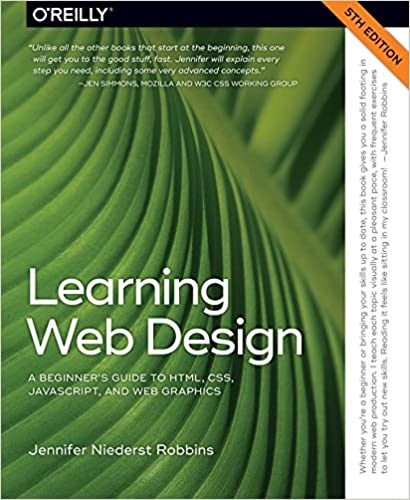 Learning Web Design: A Beginner's Guide to HTML, CSS, JavaScript, and Web Graphics - Jennifer Robbins