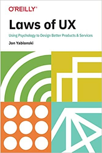 Laws of UX: Using Psychology to Design Better Products & Services - Jon Yablonski