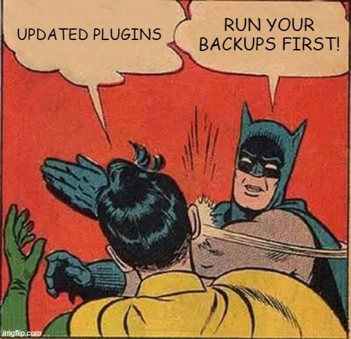 Update plugins. Run your backups first!