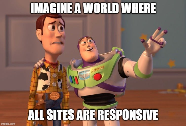 Imagine a world where all sites are responsive