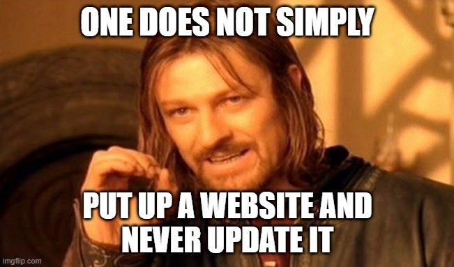 One does not simply put up a website and never update it