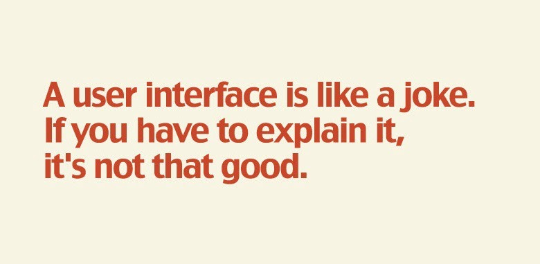 A user interface is like a joke. If you have to explain it, it's not that good