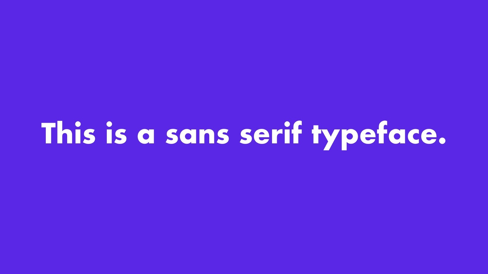 This is an example of a sans serif typeface
