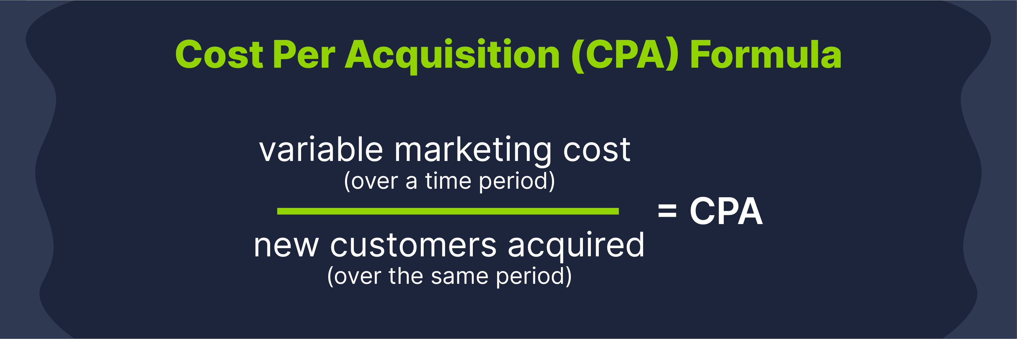 cost per acquisition formula is variable marketing cost divided by new customers acquired over the same time period