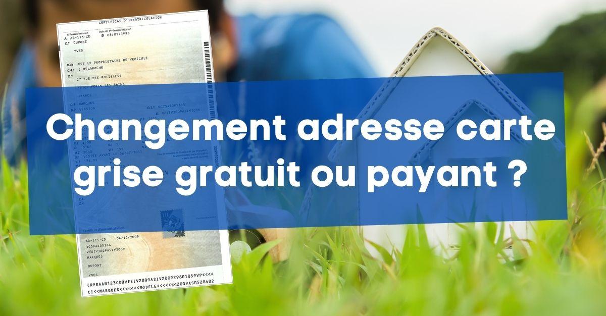 Changement adresse carte grise gratuit ou payant