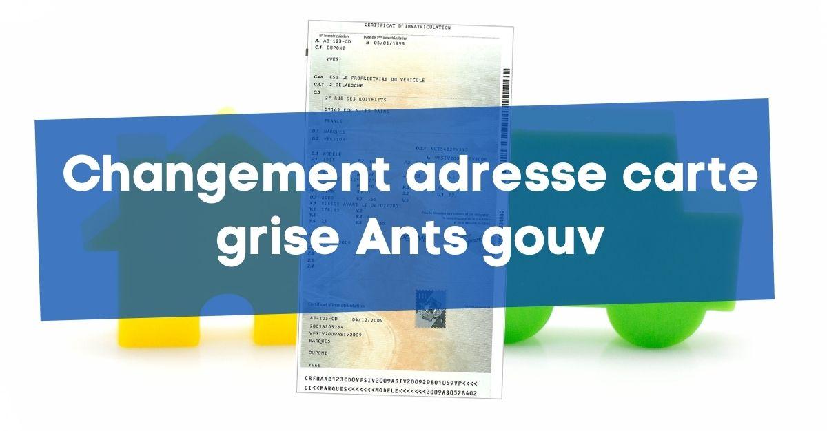 Changement adresse carte grise Ants gouv