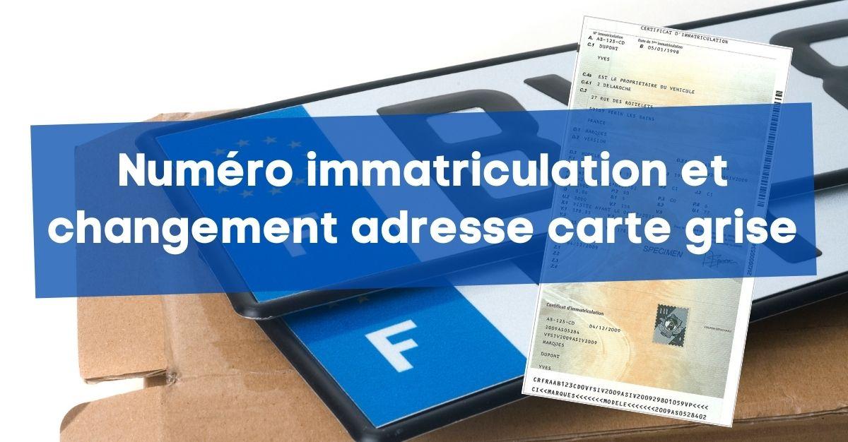 Numéro immatriculation et changement adresse carte grise