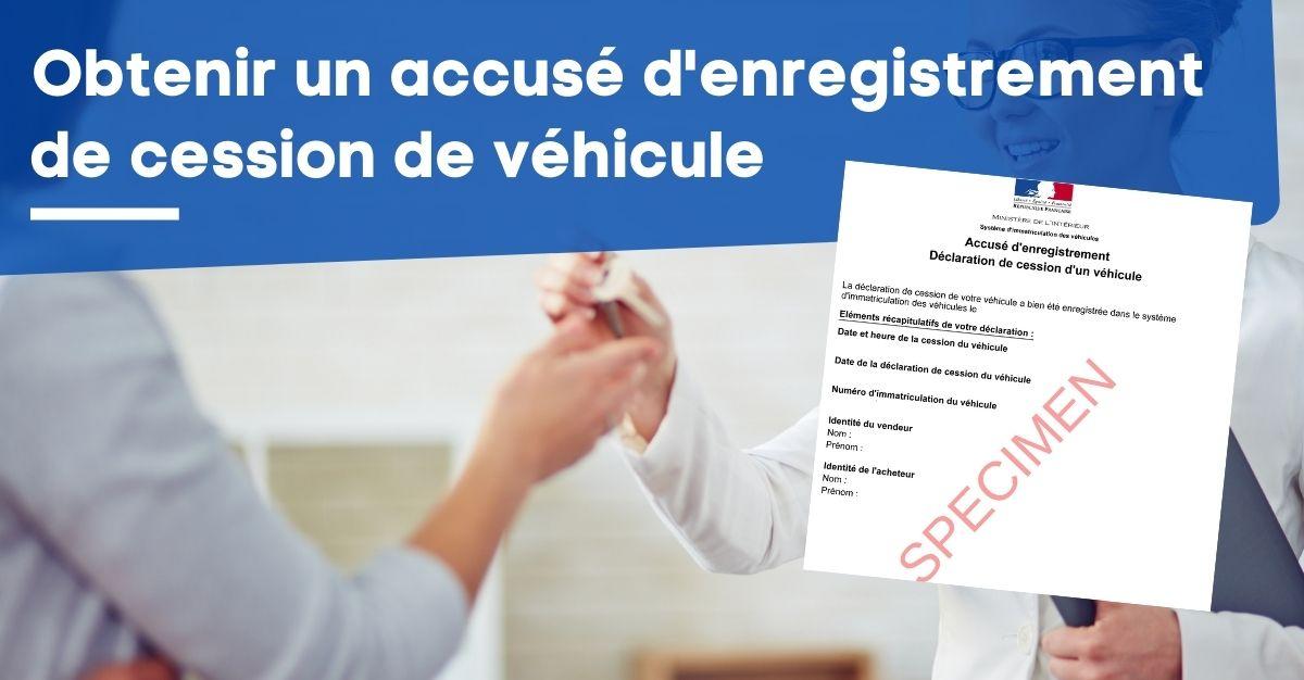 Obtenir un accusé d'enregistrement de cession de véhicule