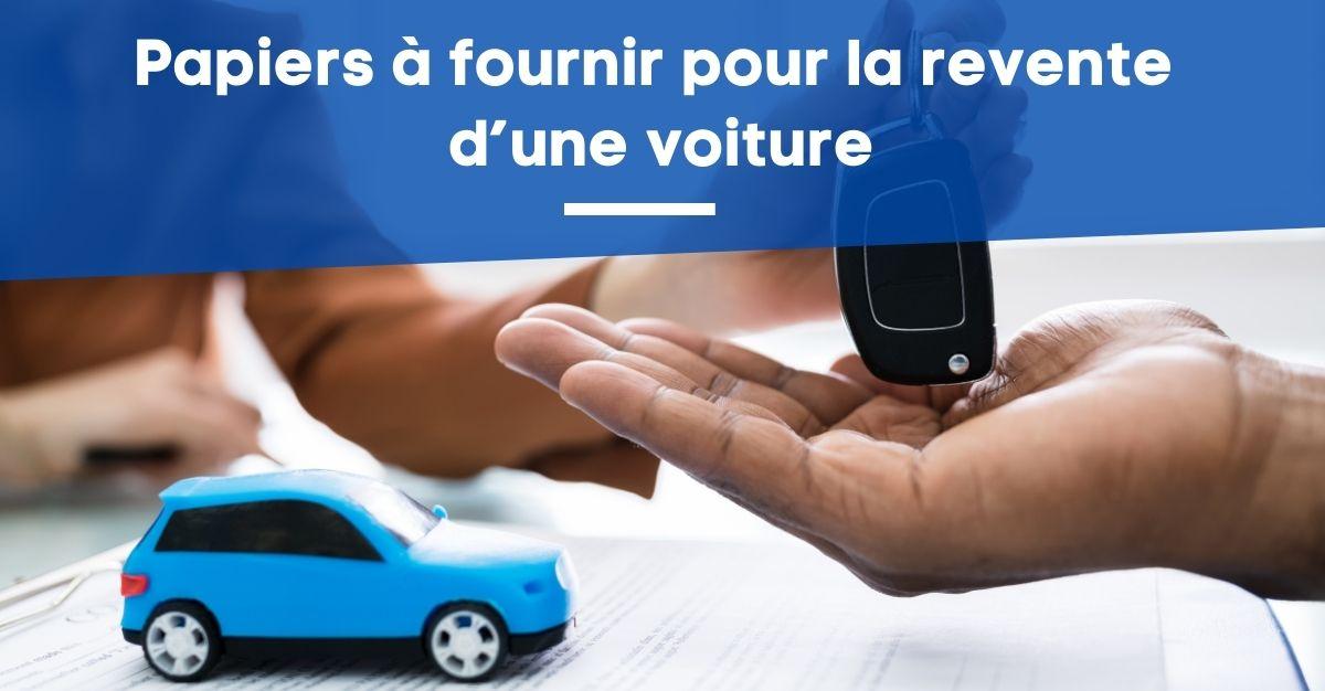 Papiers à fournir et formalités pour la revente d'une voiture