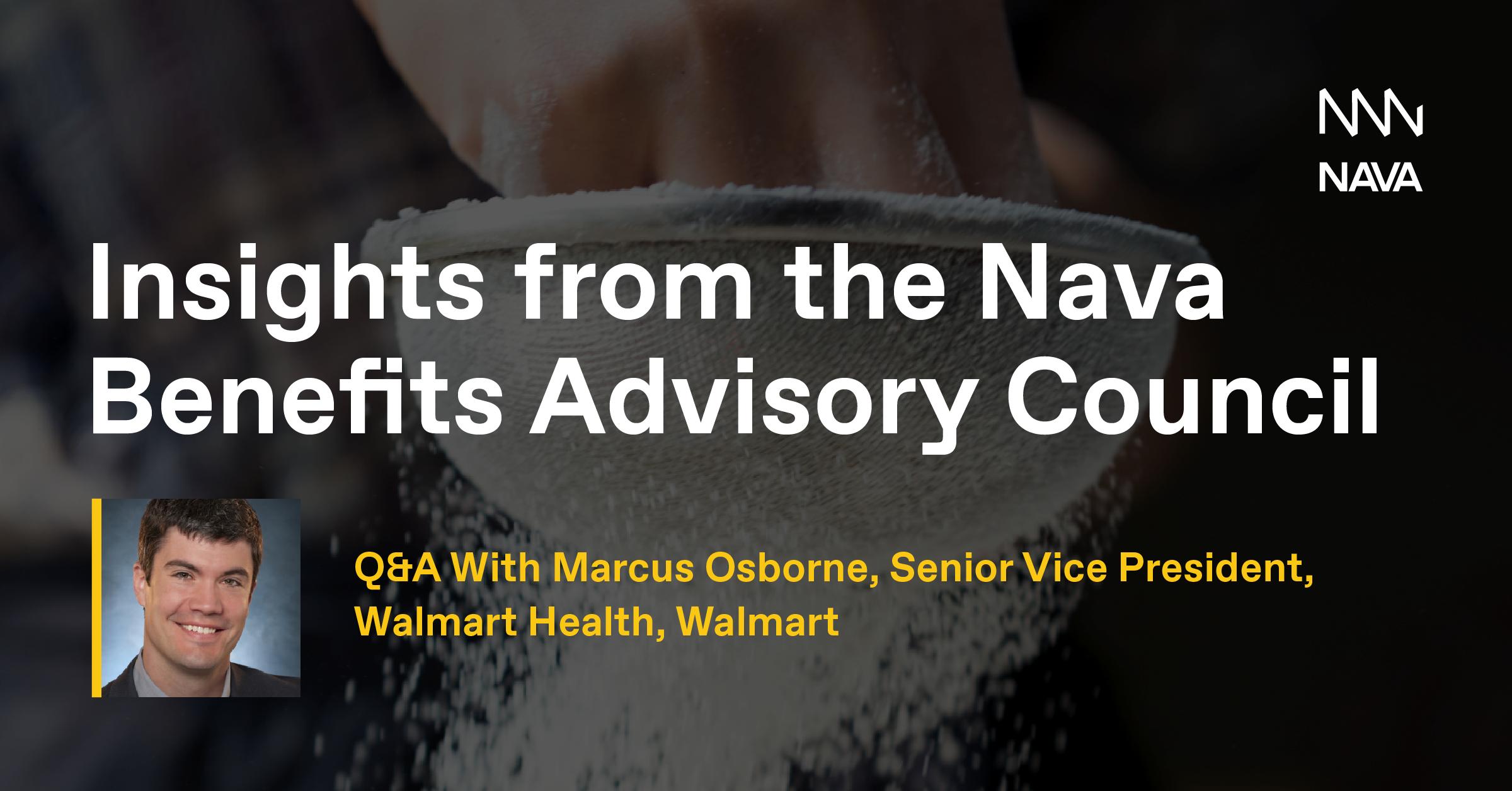 Insights from the Nava Benefits Advisory Council: Marcus Osborne, SVP Walmart Health