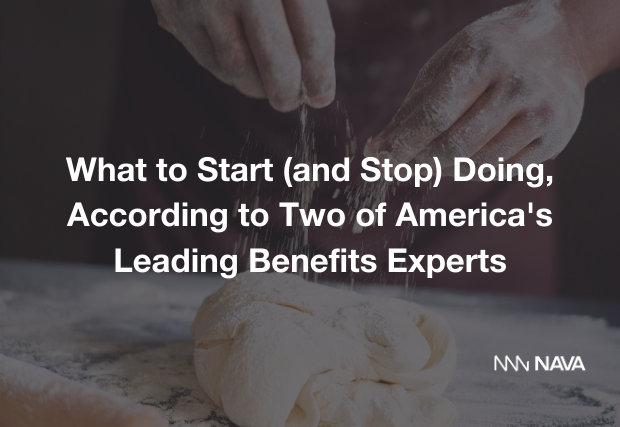 What to Start (and Stop) Doing, According to America's Leading Benefits Experts