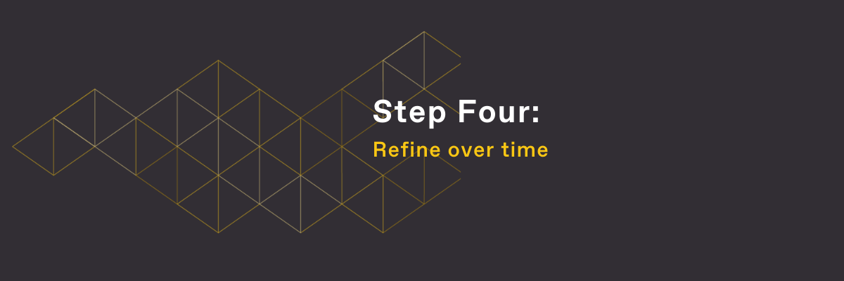 Step Four: Refine over time