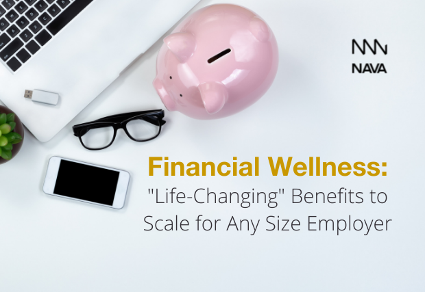 """Financial Wellness: """"Life-Changing"""" Benefits to Scale for Any Size Employer"""