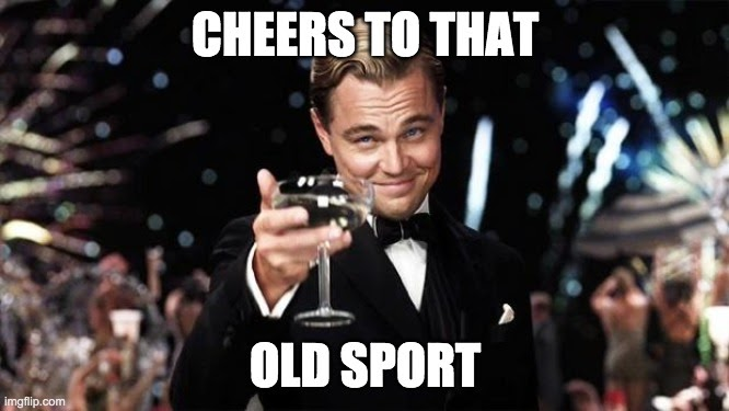 "Great Gatsby meme quoting ""cheers to that, old sport"""