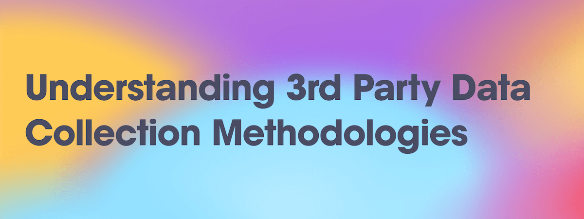 Understanding 3rd Party Data Collection Methodologies
